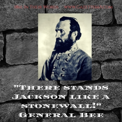 _There stands Jackson like a stonewall!_General Bee